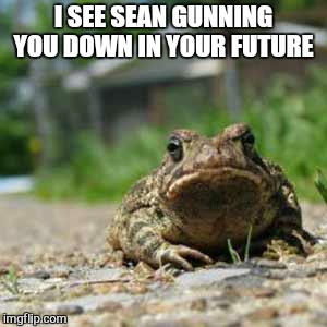 I SEE SEAN GUNNING YOU DOWN IN YOUR FUTURE | made w/ Imgflip meme maker