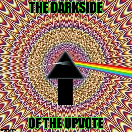 Reallyitsjohn made me do it ;) | THE DARKSIDE OF THE UPVOTE | image tagged in darkside,upvote | made w/ Imgflip meme maker