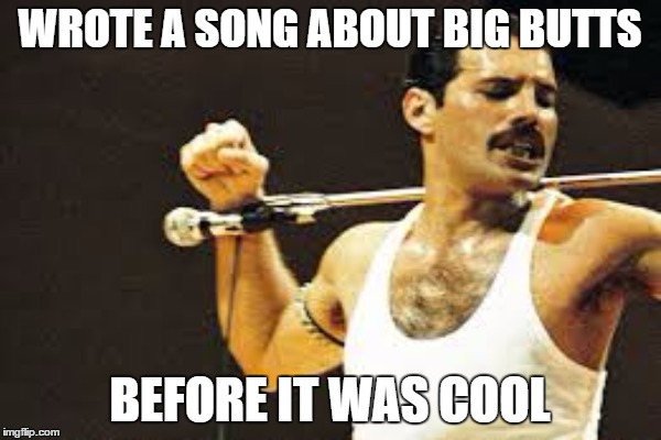 WROTE A SONG ABOUT BIG BUTTS BEFORE IT WAS COOL | made w/ Imgflip meme maker