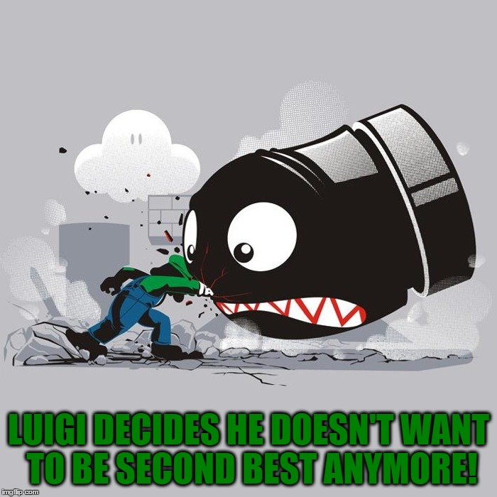 No More Living Underneath Mario's Shadow! | LUIGI DECIDES HE DOESN'T WANT TO BE SECOND BEST ANYMORE! | image tagged in memes,nintendo,luigi,mario,banzai bill,second best | made w/ Imgflip meme maker