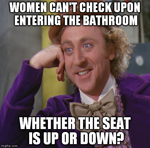 I saw a video of a little girl being disrespectful to her father over the seat and thought of how the problem perpetuates itself | WOMEN CAN'T CHECK UPON ENTERING THE BATHROOM WHETHER THE SEAT IS UP OR DOWN? | image tagged in memes,creepy condescending wonka,toilet seat responsibility | made w/ Imgflip meme maker