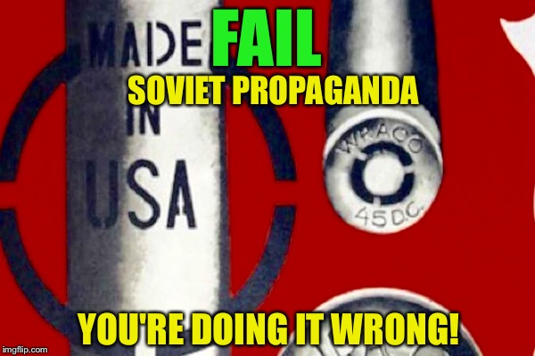 Wonder Why They Lost The Cold War? |  FAIL; SOVIET PROPAGANDA; YOU'RE DOING IT WRONG! | image tagged in soviet russia | made w/ Imgflip meme maker