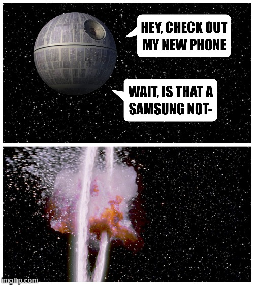 Not the phone you're looking for | . | image tagged in samsung,galaxy note 7,star wars,death star | made w/ Imgflip meme maker