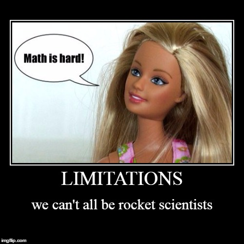 LIMITATIONS | we can't all be rocket scientists | image tagged in funny,demotivationals | made w/ Imgflip demotivational maker