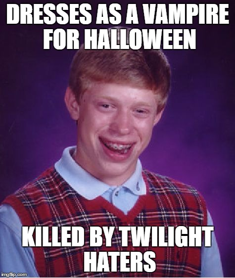 Bad Luck Brian Meme | DRESSES AS A VAMPIRE FOR HALLOWEEN KILLED BY TWILIGHT HATERS | image tagged in memes,bad luck brian | made w/ Imgflip meme maker