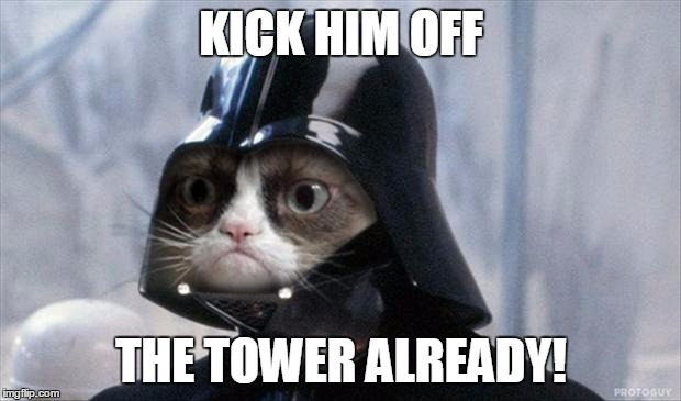 KICK HIM OFF THE TOWER ALREADY! | made w/ Imgflip meme maker