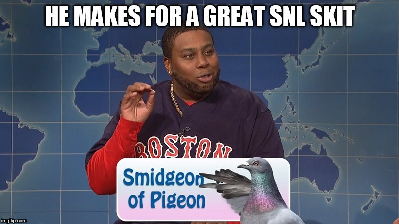 HE MAKES FOR A GREAT SNL SKIT | made w/ Imgflip meme maker
