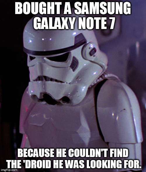 BOUGHT A SAMSUNG GALAXY NOTE 7 BECAUSE HE COULDN'T FIND THE 'DROID HE WAS LOOKING FOR. | made w/ Imgflip meme maker