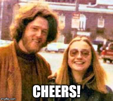 We told you we would do it. When we say something, you can believe it. You can take it to the bank. In Little Rock. | CHEERS! | image tagged in bill clinton,hillary clinton | made w/ Imgflip meme maker