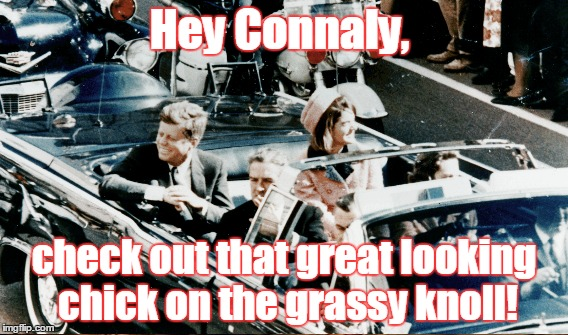 Hey Connaly, check out that great looking chick on the grassy knoll! | made w/ Imgflip meme maker
