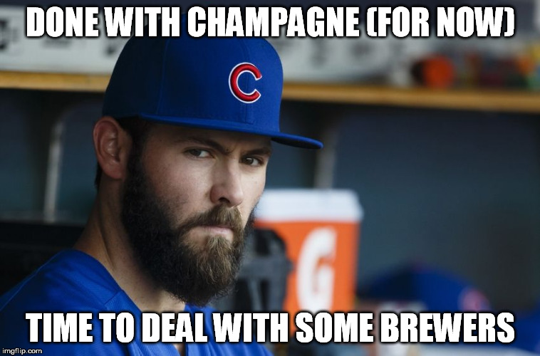 Jake Arrieta |  DONE WITH CHAMPAGNE (FOR NOW); TIME TO DEAL WITH SOME BREWERS | image tagged in jake arrieta | made w/ Imgflip meme maker