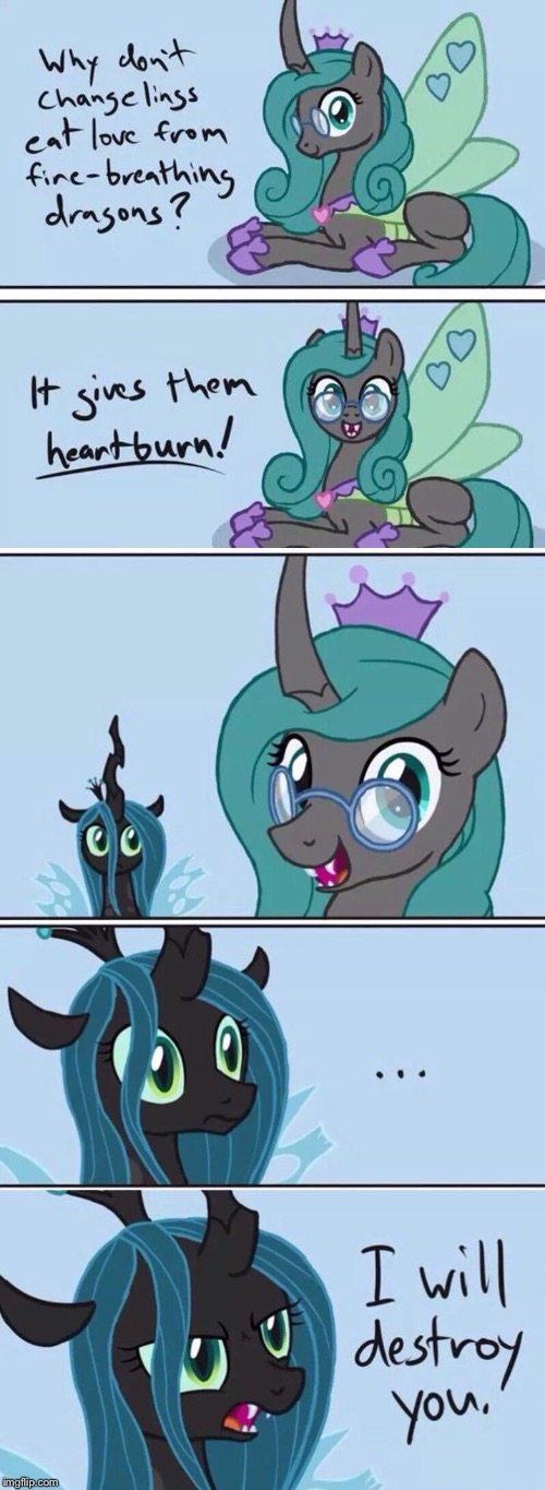 Even changelings know jokes | image tagged in my little pony,queen chrysalis,bad pun,i will destroy you,my little pony friendship is magic,changeling | made w/ Imgflip meme maker