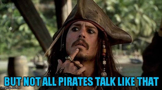 BUT NOT ALL PIRATES TALK LIKE THAT | made w/ Imgflip meme maker