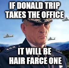 IF DONALD TRIP TAKES THE OFFICE IT WILL BE HAIR FARCE ONE | made w/ Imgflip meme maker