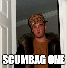 SCUMBAG ONE | made w/ Imgflip meme maker