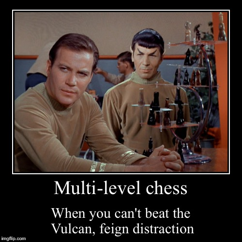 3-D Chess | Multi-level chess | When you can't beat the Vulcan, feign distraction | image tagged in funny,demotivationals | made w/ Imgflip demotivational maker