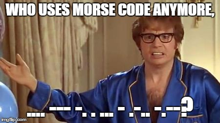 -.-- . ... | WHO USES MORSE CODE ANYMORE, .... --- -. . ... - .-.. -.--? | image tagged in memes,austin powers honestly,morse code,funny,stop reading the tags,they aren't that interesting | made w/ Imgflip meme maker