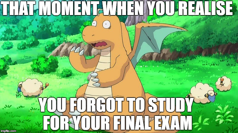 When you forgot to study for the final exam... |  THAT MOMENT WHEN YOU REALISE; YOU FORGOT TO STUDY FOR YOUR FINAL EXAM | image tagged in dragonite scared,dragonite,exam,school,meme,test | made w/ Imgflip meme maker