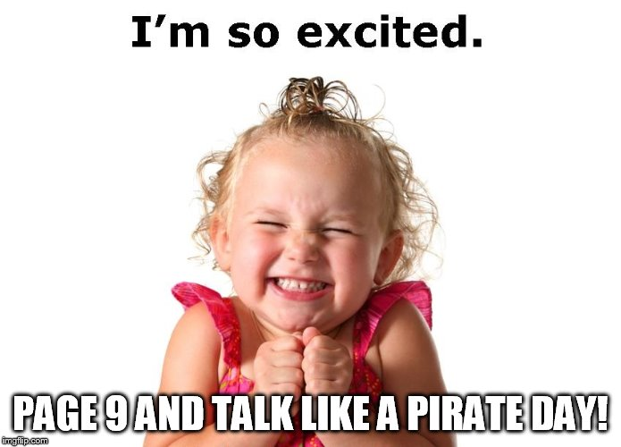 PAGE 9 AND TALK LIKE A PIRATE DAY! | image tagged in so excited | made w/ Imgflip meme maker