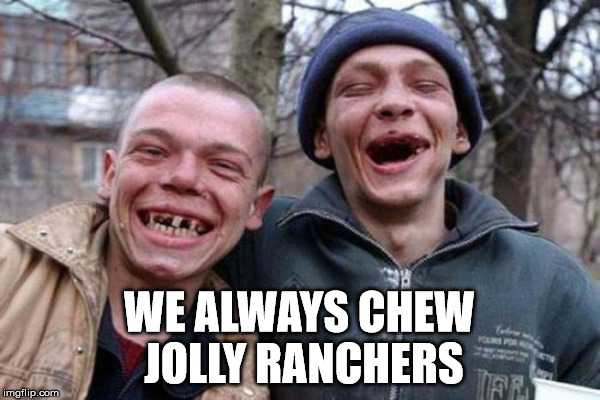 WE ALWAYS CHEW JOLLY RANCHERS | made w/ Imgflip meme maker