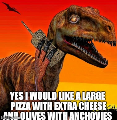 YES I WOULD LIKE A LARGE PIZZA WITH EXTRA CHEESE AND OLIVES WITH ANCHOVIES | made w/ Imgflip meme maker
