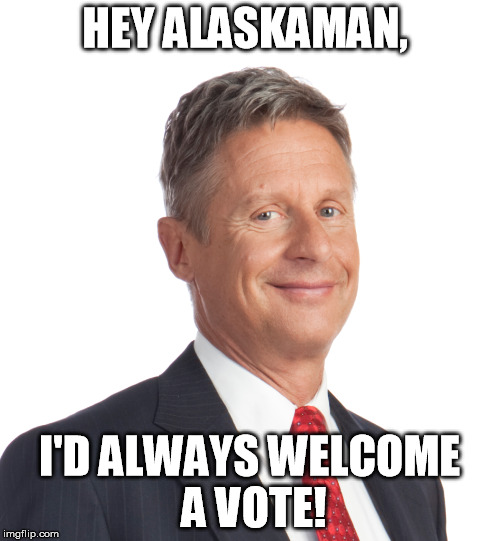 HEY ALASKAMAN, I'D ALWAYS WELCOME A VOTE! | made w/ Imgflip meme maker