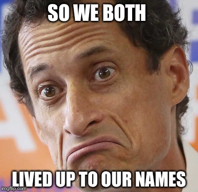SO WE BOTH LIVED UP TO OUR NAMES | made w/ Imgflip meme maker