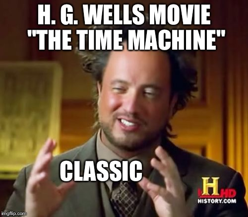"Ancient Aliens Meme | H. G. WELLS MOVIE ""THE TIME MACHINE"" CLASSIC 