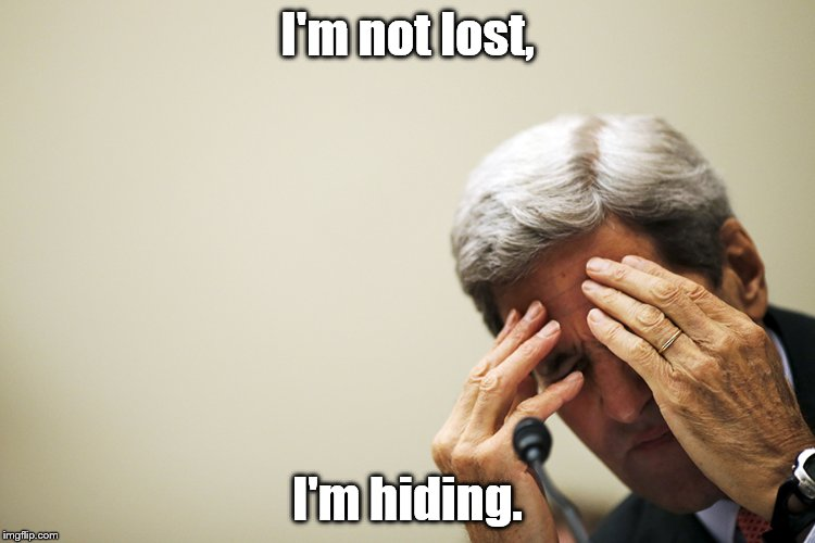 Kerry's headache | I'm not lost, I'm hiding. | image tagged in kerry's headache | made w/ Imgflip meme maker