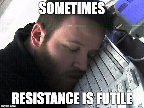 SOMETIMES RESISTANCE IS FUTILE | made w/ Imgflip meme maker