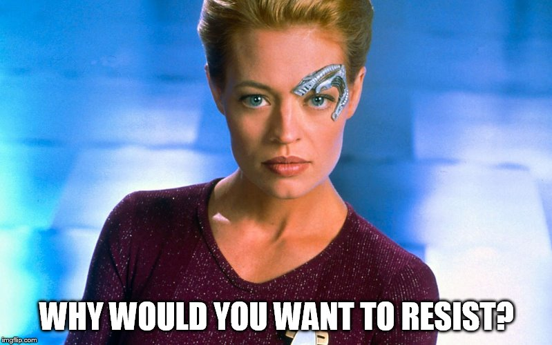 Seven Of Nine | WHY WOULD YOU WANT TO RESIST? | image tagged in seven of nine | made w/ Imgflip meme maker