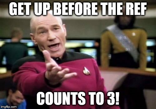 Picard Wtf Meme | GET UP BEFORE THE REF COUNTS TO 3! | image tagged in memes,picard wtf | made w/ Imgflip meme maker