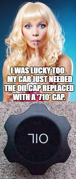 I WAS LUCKY TOO.  MY CAR JUST NEEDED THE OIL CAP REPLACED WITH A '710' CAP. | made w/ Imgflip meme maker