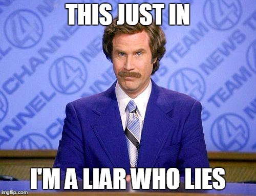 anchorman news update | THIS JUST IN I'M A LIAR WHO LIES | image tagged in anchorman news update | made w/ Imgflip meme maker