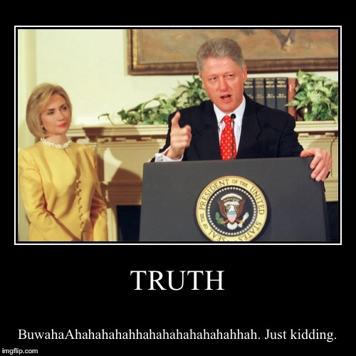 TRUTH | BuwahaAhahahahahhahahahahahahahhah. Just kidding. | image tagged in funny,demotivationals | made w/ Imgflip demotivational maker