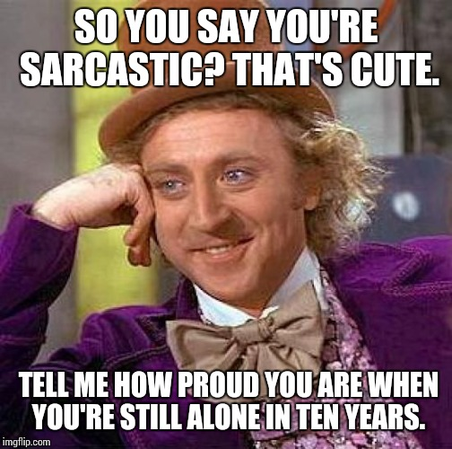 Sarcastic You Re So Funny Meme : Creepy condescending wonka meme imgflip