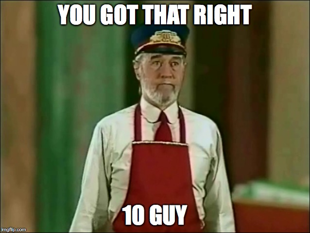 YOU GOT THAT RIGHT 10 GUY | made w/ Imgflip meme maker