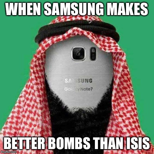 WHEN SAMSUNG MAKES BETTER BOMBS THAN ISIS | image tagged in galaxy note 7,samsung | made w/ Imgflip meme maker