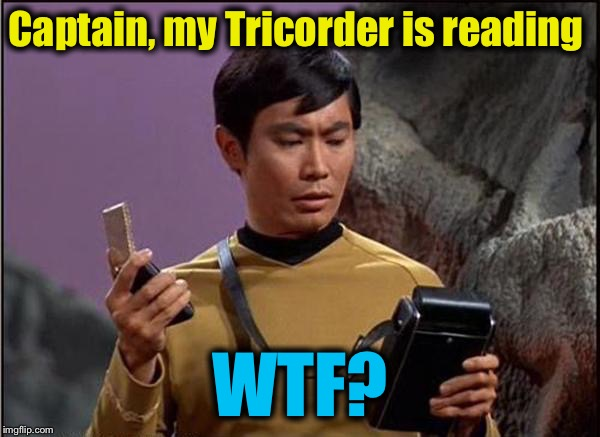 Captain, my Tricorder is reading WTF? | made w/ Imgflip meme maker