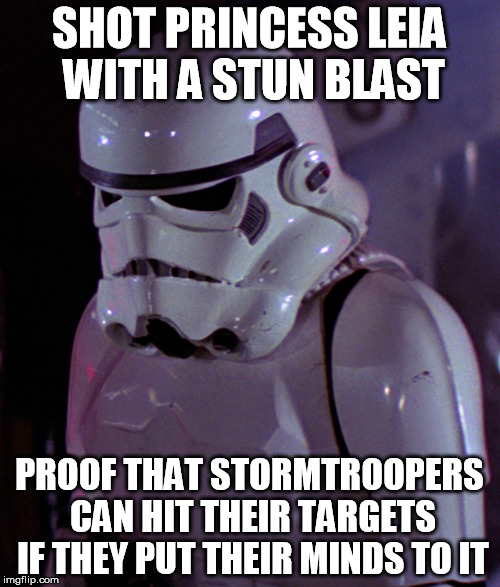 SHOT PRINCESS LEIA WITH A STUN BLAST PROOF THAT STORMTROOPERS CAN HIT THEIR TARGETS IF THEY PUT THEIR MINDS TO IT | made w/ Imgflip meme maker