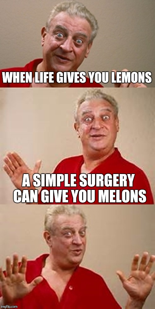 bad pun Dangerfield  | WHEN LIFE GIVES YOU LEMONS A SIMPLE SURGERY CAN GIVE YOU MELONS | image tagged in bad pun dangerfield,memes | made w/ Imgflip meme maker