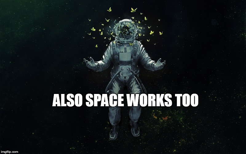 ALSO SPACE WORKS TOO | made w/ Imgflip meme maker