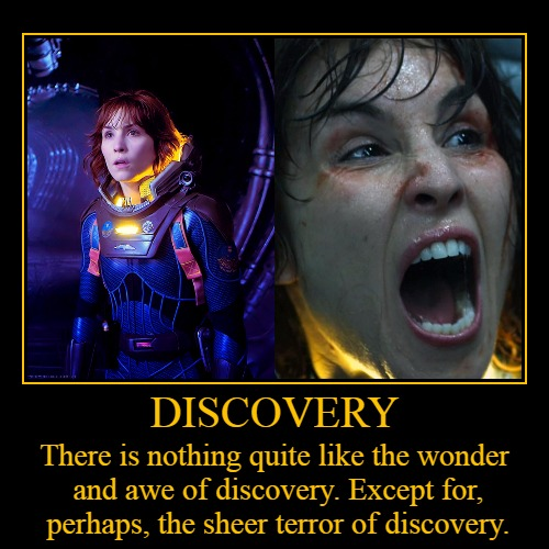 Discovery... | DISCOVERY | There is nothing quite like the wonder and awe of discovery. Except for, perhaps, the sheer terror of discovery. | image tagged in demotivationals,demotivational week,discovery,prometheus,noomi rapace,headfoot | made w/ Imgflip demotivational maker