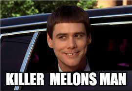 KILLER  MELONS MAN | made w/ Imgflip meme maker