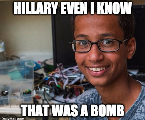 Clock boy tells clinton |  HILLARY EVEN I KNOW; THAT WAS A BOMB | image tagged in clock boy,bomb,ny bomb,new york | made w/ Imgflip meme maker