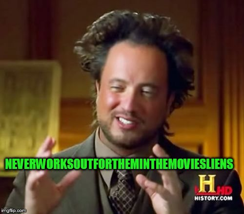 Ancient Aliens Meme | NEVERWORKSOUTFORTHEMINTHEMOVIESLIENS | image tagged in memes,ancient aliens | made w/ Imgflip meme maker