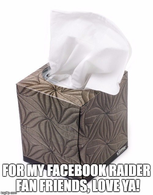 Tissue | FOR MY FACEBOOK RAIDER FAN FRIENDS, LOVE YA! | image tagged in tissue | made w/ Imgflip meme maker