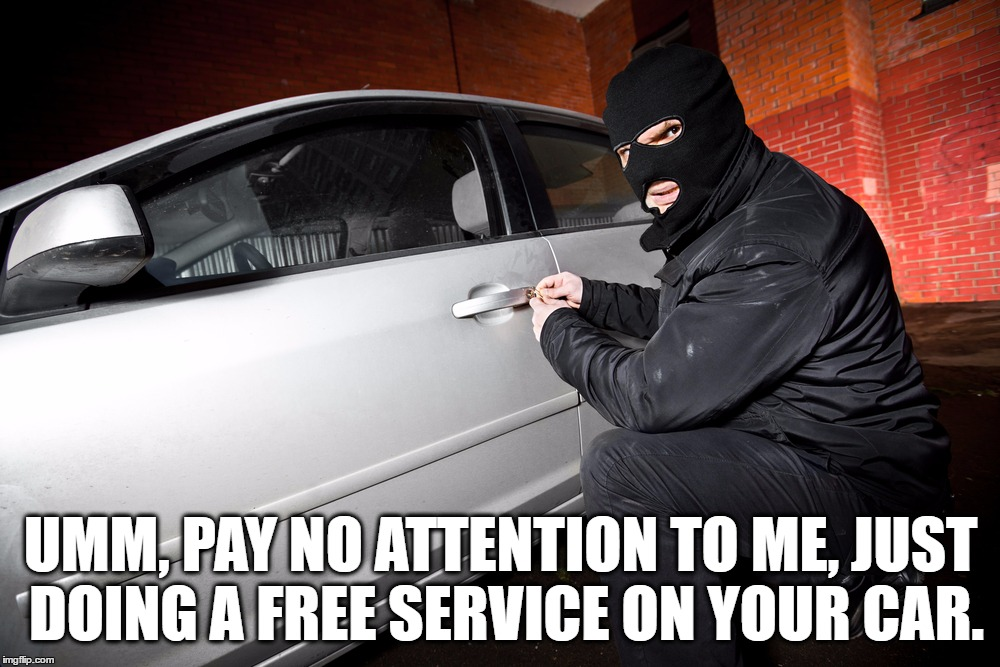 UMM, PAY NO ATTENTION TO ME, JUST DOING A FREE SERVICE ON YOUR CAR. | made w/ Imgflip meme maker