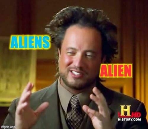 Ancient Aliens Meme | ALIEN ALIENS | image tagged in memes,ancient aliens | made w/ Imgflip meme maker