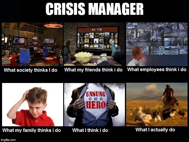 What Is A Crisis Manager? | CRISIS MANAGER | image tagged in what i really do,sepnt time making it,might as well post it,i'm sure people already wonder | made w/ Imgflip meme maker